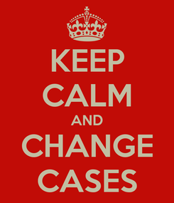 Poster: KEEP CALM AND CHANGE CASES