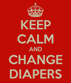 Poster: KEEP CALM AND CHANGE DIAPERS