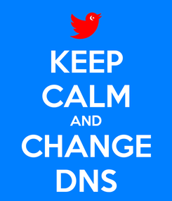 Poster: KEEP CALM AND CHANGE DNS