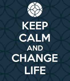 Poster: KEEP CALM AND CHANGE LIFE