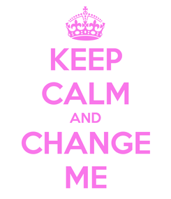 Poster: KEEP CALM AND CHANGE ME