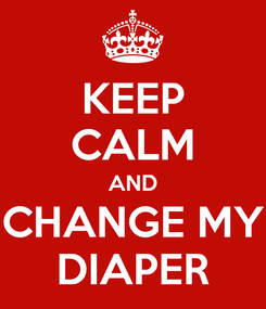 Poster: KEEP CALM AND CHANGE MY DIAPER