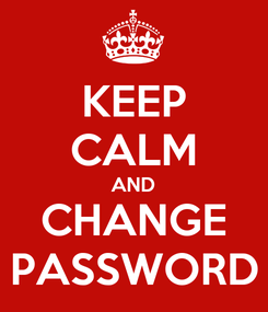 Poster: KEEP CALM AND CHANGE PASSWORD