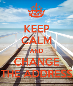 Poster: KEEP CALM AND CHANGE THE ADDRESS