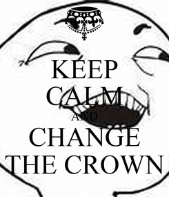 Poster: KEEP CALM AND CHANGE THE CROWN