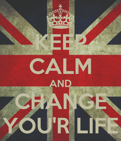 Poster: KEEP CALM AND CHANGE YOU'R LIFE