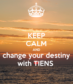 Poster: KEEP CALM AND change your destiny with TIENS