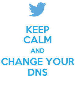 Poster: KEEP CALM AND CHANGE YOUR DNS