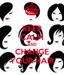 Poster: KEEP CALM AND CHANGE YOUR HAIR