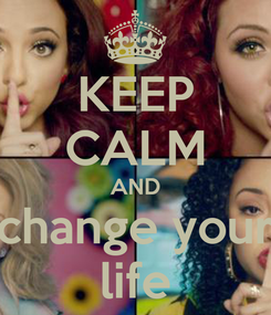 Poster: KEEP CALM AND change your life