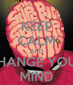 Poster: KEEP CALM AND CHANGE YOUR MIND