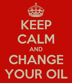 Poster: KEEP CALM AND CHANGE YOUR OIL