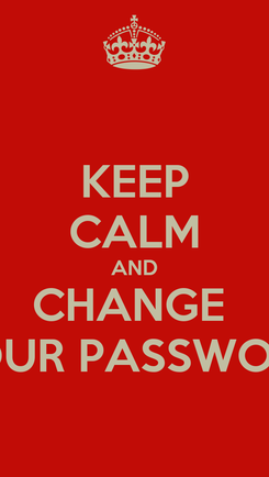 Poster: KEEP CALM AND CHANGE  YOUR PASSWORD