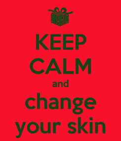 Poster: KEEP CALM and change your skin