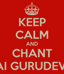 Poster: KEEP CALM AND CHANT JAI GURUDEVA
