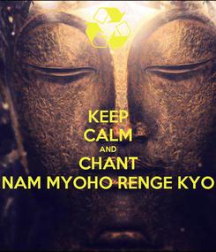 Poster: KEEP CALM AND CHANT NAM MYOHO RENGE KYO