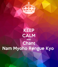 Poster: KEEP CALM AND Chant Nam Myoho Rengue Kyo