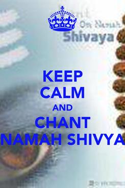 Poster: KEEP CALM AND CHANT NAMAH SHIVYA