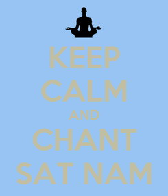 Poster: KEEP CALM AND CHANT SAT NAM