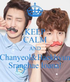 Poster: KEEP CALM AND Chanyeol&Baekhyun Sranghae Ioana!