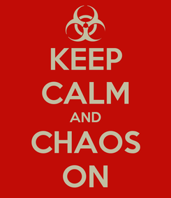Poster: KEEP CALM AND CHAOS ON