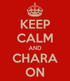 Poster: KEEP CALM AND CHARA ON
