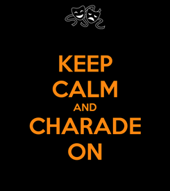 Poster: KEEP CALM AND CHARADE ON
