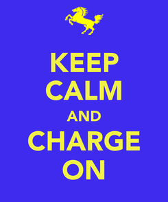 Poster: KEEP CALM AND CHARGE ON