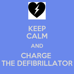 Poster: KEEP CALM AND CHARGE  THE DEFIBRILLATOR