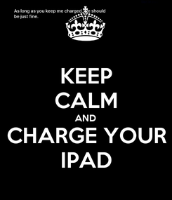 Poster: KEEP CALM AND CHARGE YOUR IPAD