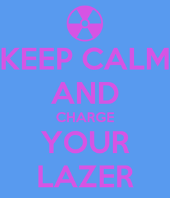 Poster: KEEP CALM AND CHARGE YOUR LAZER