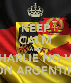 Poster: KEEP CALM AND CHARLIE NO VA CON ARGENTINA