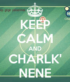 Poster: KEEP CALM AND CHARLK' NENE