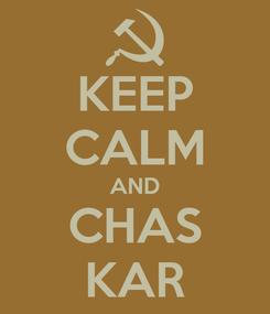 Poster: KEEP CALM AND CHAS KAR