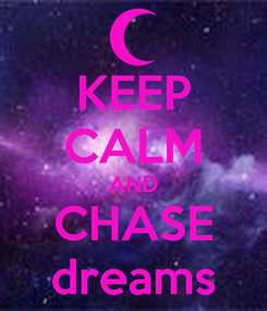 Poster: KEEP CALM AND CHASE dreams