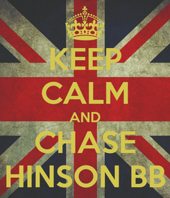 Poster: KEEP CALM AND CHASE HINSON BB