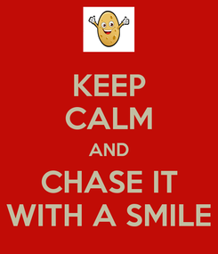Poster: KEEP CALM AND CHASE IT WITH A SMILE