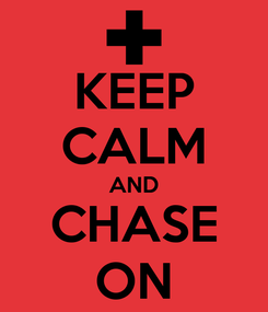 Poster: KEEP CALM AND CHASE ON