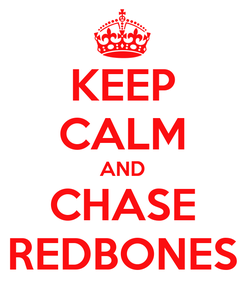 Poster: KEEP CALM AND CHASE REDBONES