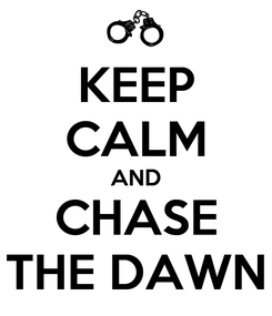 Poster: KEEP CALM AND CHASE THE DAWN