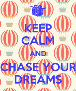 Poster: KEEP CALM AND CHASE YOUR DREAMS