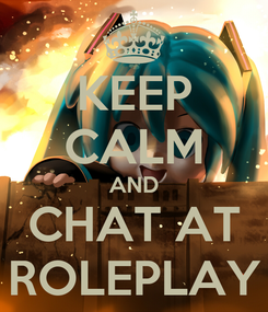 Poster: KEEP CALM AND CHAT AT ROLEPLAY