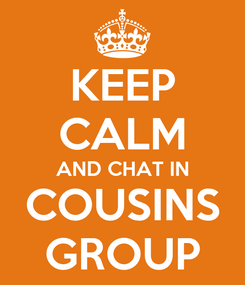 Poster: KEEP CALM AND CHAT IN COUSINS GROUP
