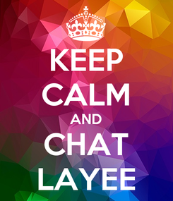 Poster: KEEP CALM AND CHAT LAYEE