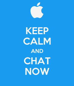 Poster: KEEP CALM AND CHAT NOW