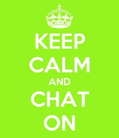 Poster: KEEP CALM AND CHAT ON