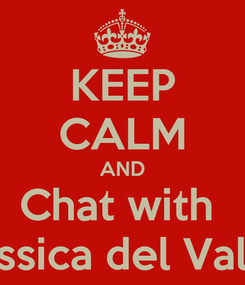 Poster: KEEP CALM AND Chat with  Jessica del Valle