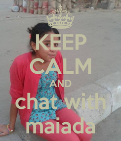 Poster: KEEP CALM AND chat with maiada