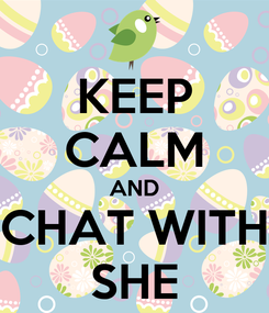 Poster: KEEP CALM AND CHAT WITH SHE