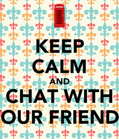 Poster: KEEP CALM AND CHAT WITH YOUR FRIENDS